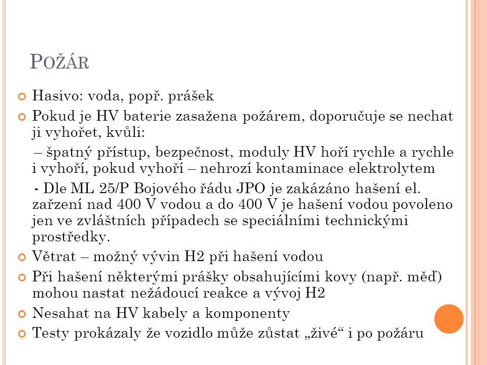 P OŽÁR Hasivo: voda, popř. prášek Pokud je HV baterie zasažena požárem, doporučuje se nechat ji vyhořet, kvůli: – špatný přístup, bezpečnost, moduly H