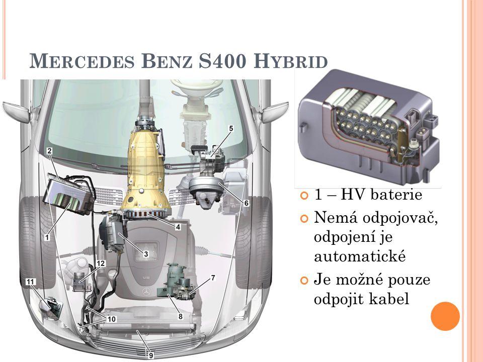 M ERCEDES B ENZ S400 H YBRID 1 – HV baterie Nemá odpojovač, odpojení je automatické Je možné pouze odpojit kabel
