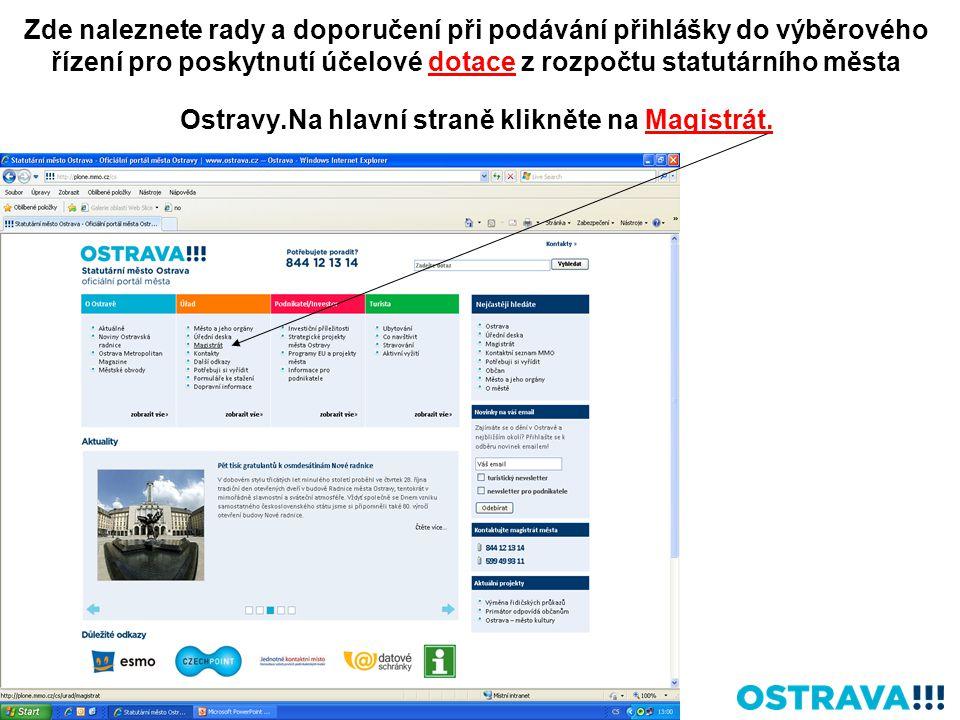 Zde naleznete rady a doporučení při podávání přihlášky do výběrového řízení pro poskytnutí účelové dotace z rozpočtu statutárního města Ostravy.Na hlavní straně klikněte na Magistrát.