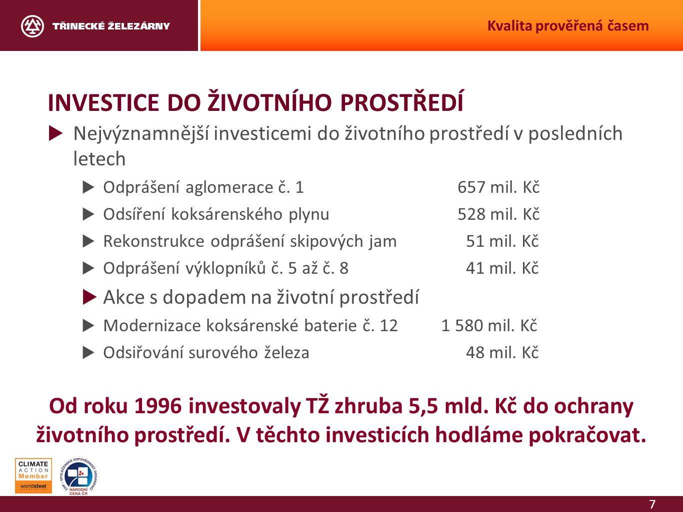 7 Kvalita prověřená časem INVESTICE DO ŽIVOTNÍHO PROSTŘEDÍ  Nejvýznamnější investicemi do životního prostředí v posledních letech  Odprášení aglomer