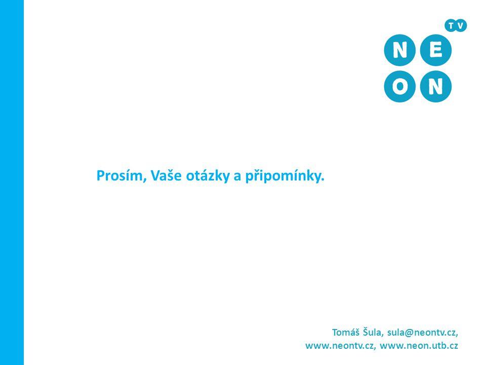 Tomáš Šula, sula@neontv.cz, www.neontv.cz, www.neon.utb.cz Prosím, Vaše otázky a připomínky.