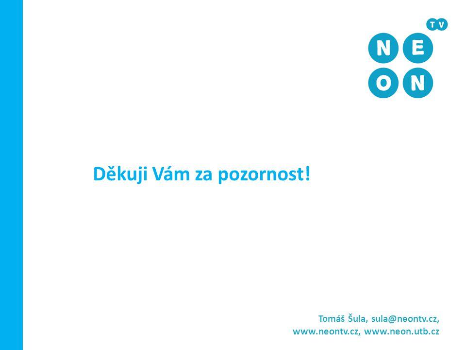 Tomáš Šula, sula@neontv.cz, www.neontv.cz, www.neon.utb.cz Děkuji Vám za pozornost!