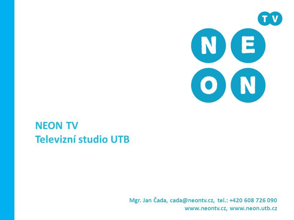 NEON TV Televizní studio UTB Mgr. Jan Čada, cada@neontv.cz, tel.: +420 608 726 090 www.neontv.cz, www.neon.utb.cz