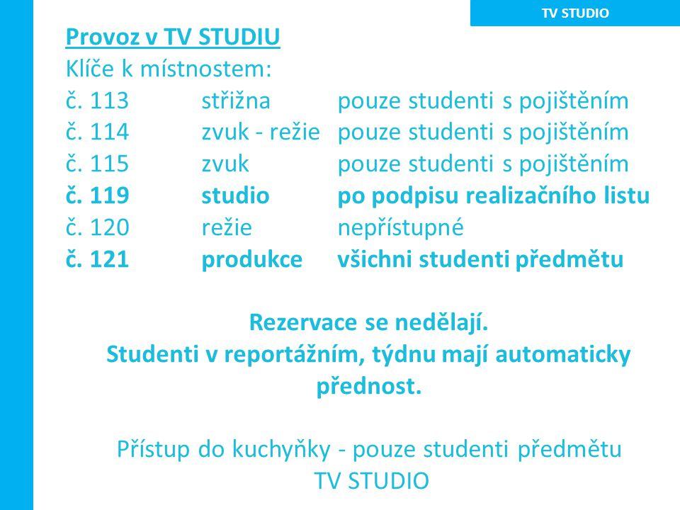 Provoz v TV STUDIU Klíče k místnostem: č. 113 střižnapouze studenti s pojištěním č. 114zvuk - režiepouze studenti s pojištěním č. 115zvuk pouze studen