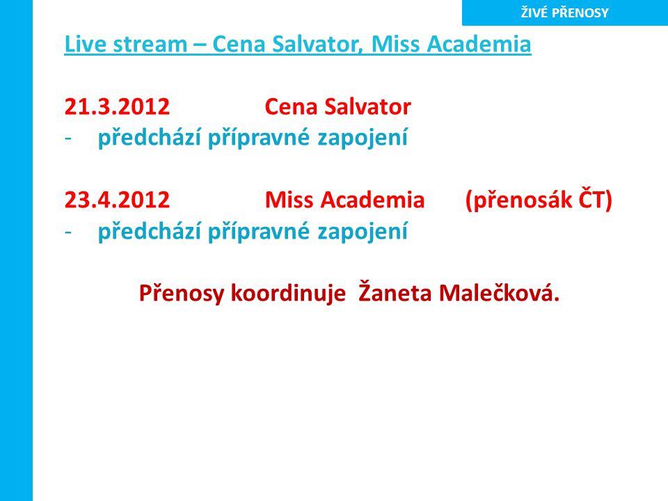 Live stream – Cena Salvator, Miss Academia 21.3.2012Cena Salvator -předchází přípravné zapojení 23.4.2012Miss Academia(přenosák ČT) -předchází přípravné zapojení Přenosy koordinuje Žaneta Malečková.