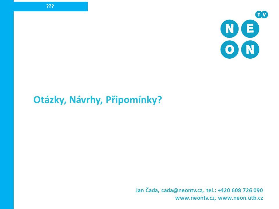 ??? Jan Čada, cada@neontv.cz, tel.: +420 608 726 090 www.neontv.cz, www.neon.utb.cz Otázky, Návrhy, Připomínky?