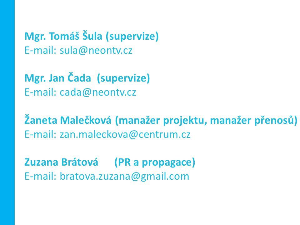 Mgr. Tomáš Šula (supervize) E-mail: sula@neontv.cz Mgr. Jan Čada (supervize) E-mail: cada@neontv.cz Žaneta Malečková (manažer projektu, manažer přenos