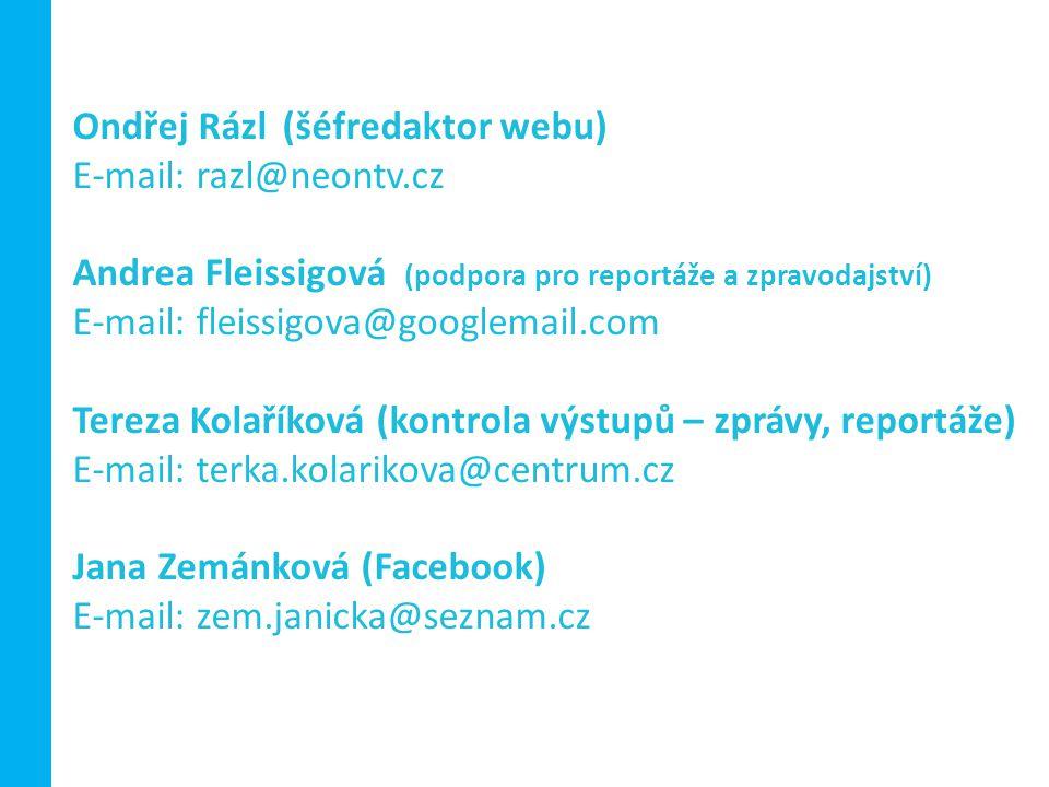 Ondřej Rázl(šéfredaktor webu) E-mail: razl@neontv.cz Andrea Fleissigová (podpora pro reportáže a zpravodajství) E-mail: fleissigova@googlemail.com Ter