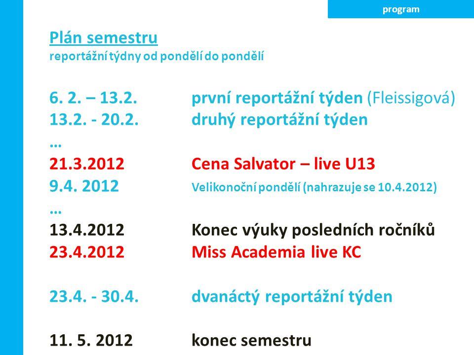 Plán semestru reportážní týdny od pondělí do pondělí 6. 2. – 13.2.první reportážní týden (Fleissigová) 13.2. - 20.2.druhý reportážní týden … 21.3.2012