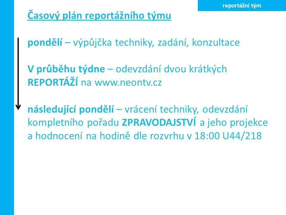 Časový plán reportážního týmu pondělí – výpůjčka techniky, zadání, konzultace V průběhu týdne – odevzdání dvou krátkých REPORTÁŽÍ na www.neontv.cz nás