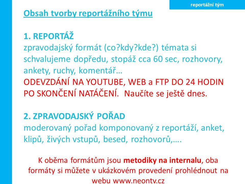 Obsah tvorby reportážního týmu 1. REPORTÁŽ zpravodajský formát (co?kdy?kde?) témata si schvalujeme dopředu, stopáž cca 60 sec, rozhovory, ankety, ruch