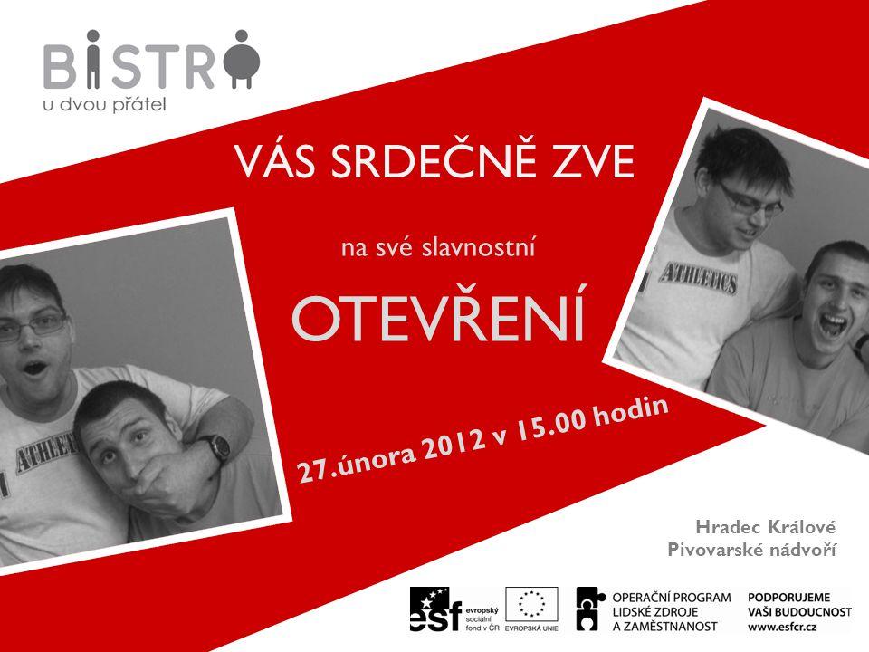 VÁS SRDEČNĚ ZVE na své slavnostní OTEVŘENÍ 27.února 2012 v 15.00 hodin Hradec Králové Pivovarské nádvoří