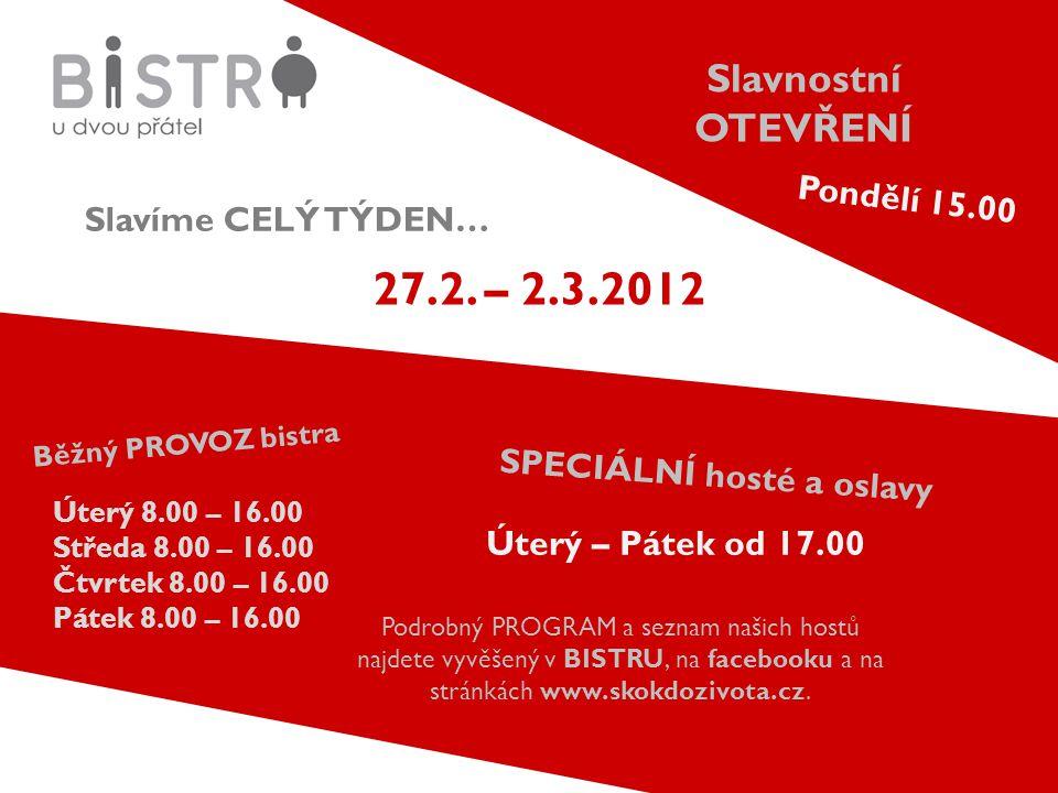 Slavíme CELÝ TÝDEN… Úterý 8.00 – 16.00 Středa 8.00 – 16.00 Čtvrtek 8.00 – 16.00 Pátek 8.00 – 16.00 Běžný PROVOZ bistra Úterý – Pátek od 17.00 Podrobný PROGRAM a seznam našich hostů najdete vyvěšený v BISTRU, na facebooku a na stránkách www.skokdozivota.cz.