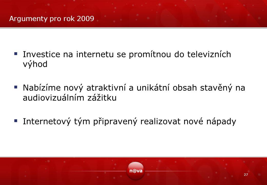 27 Argumenty pro rok 2009  Investice na internetu se promítnou do televizních výhod  Nabízíme nový atraktivní a unikátní obsah stavěný na audiovizuá