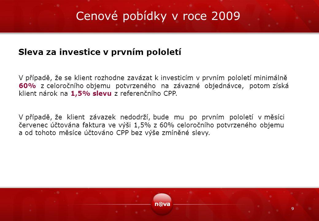 9 Cenové pobídky v roce 2009 Sleva za investice v prvním pololetí V případě, že se klient rozhodne zavázat k investicím v prvním pololetí minimálně 60