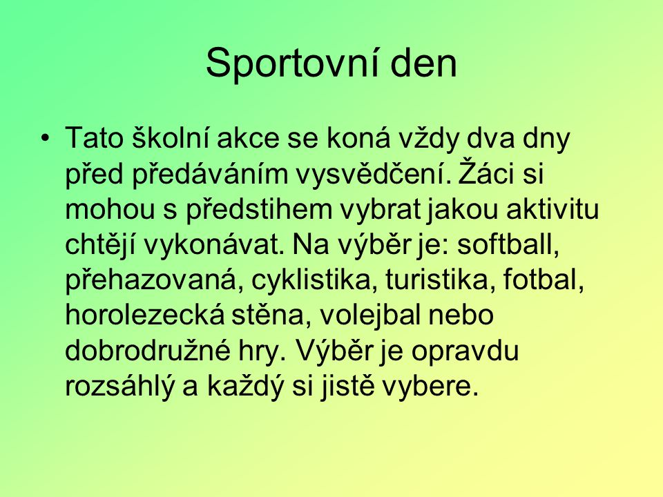 Sportovní den Tato školní akce se koná vždy dva dny před předáváním vysvědčení.