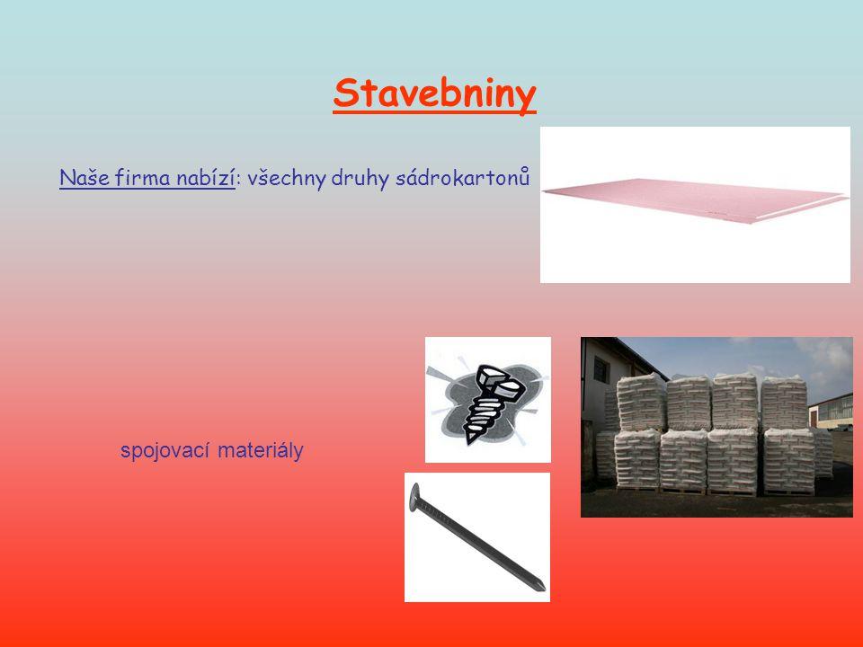 Stavebniny Naše firma nabízí: všechny druhy sádrokartonů spojovací materiály