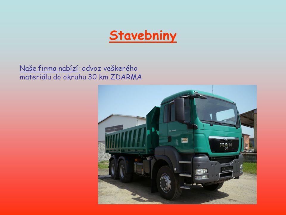 Stavebniny Naše firma nabízí: odvoz veškerého materiálu do okruhu 30 km ZDARMA