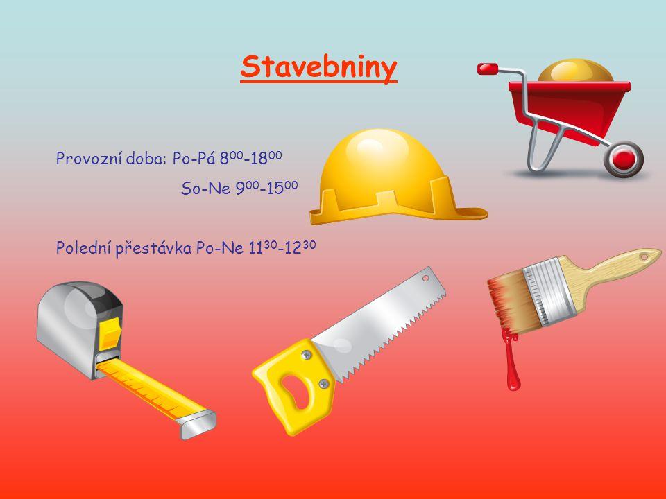 Stavebniny Provozní doba: Po-Pá 8 00 -18 00 So-Ne 9 00 -15 00 Polední přestávka Po-Ne 11 30 -12 30