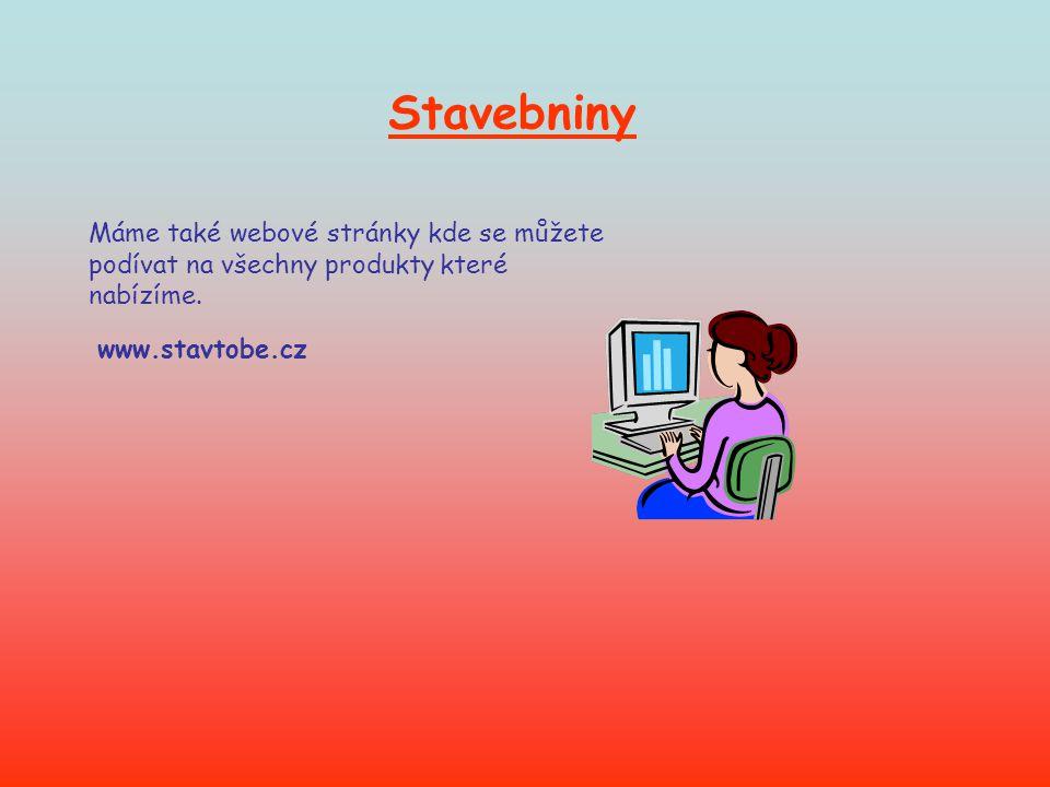 Stavebniny Máme také webové stránky kde se můžete podívat na všechny produkty které nabízíme.