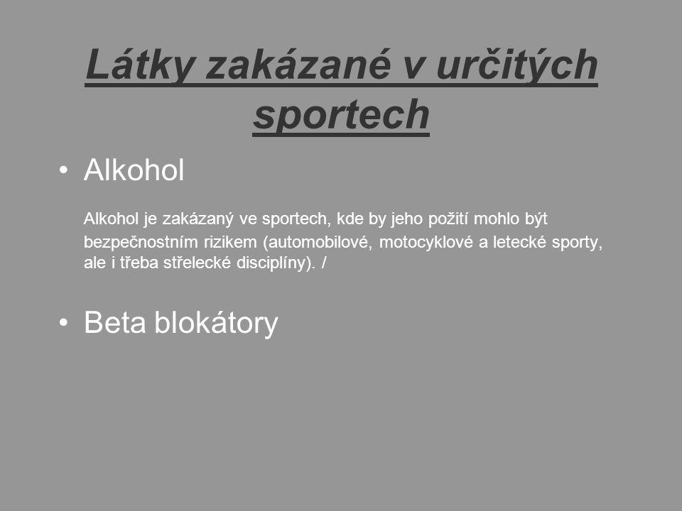 Látky zakázané v určitých sportech Alkohol Alkohol je zakázaný ve sportech, kde by jeho požití mohlo být bezpečnostním rizikem (automobilové, motocyklové a letecké sporty, ale i třeba střelecké disciplíny).