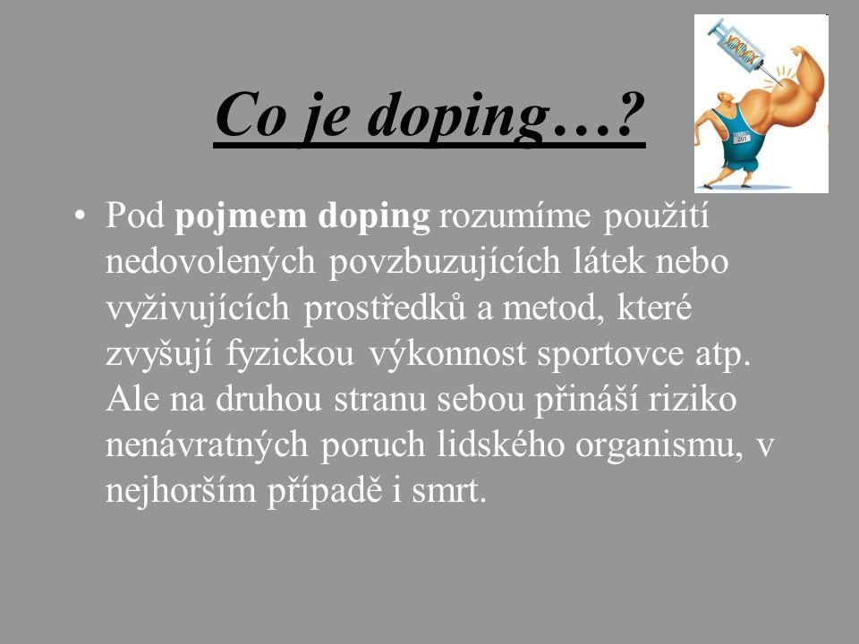 Co je doping…? Pod pojmem doping rozumíme použití nedovolených povzbuzujících látek nebo vyživujících prostředků a metod, které zvyšují fyzickou výkon