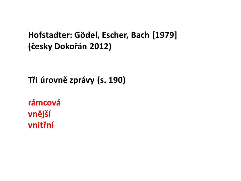 Hofstadter: Gödel, Escher, Bach [1979] (česky Dokořán 2012) Tři úrovně zprávy (s. 190) rámcová vnější vnitřní