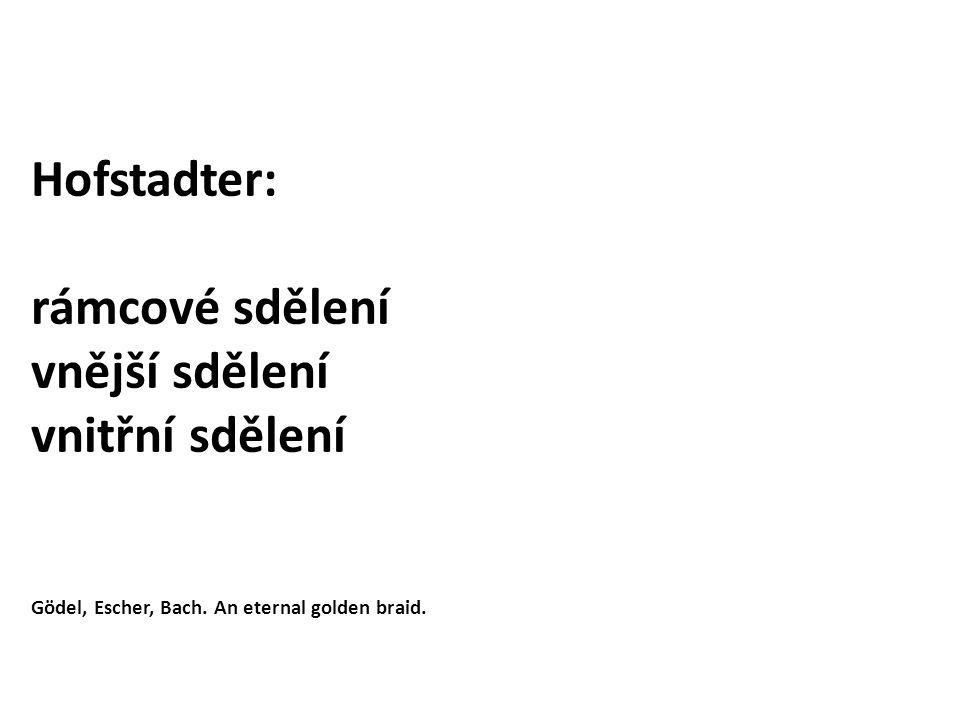 Hofstadter: rámcové sdělení vnější sdělení vnitřní sdělení Gödel, Escher, Bach.