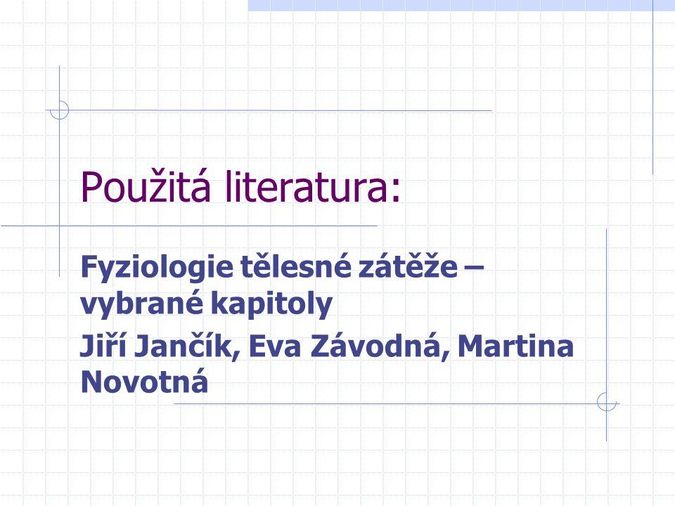 Použitá literatura: Fyziologie tělesné zátěže – vybrané kapitoly Jiří Jančík, Eva Závodná, Martina Novotná