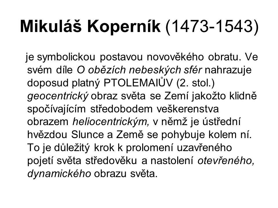 Mikuláš Koperník (1473-1543) je symbolickou postavou novověkého obratu. Ve svém díle O obězích nebeských sfér nahrazuje doposud platný PTOLEMAIŮV (2.