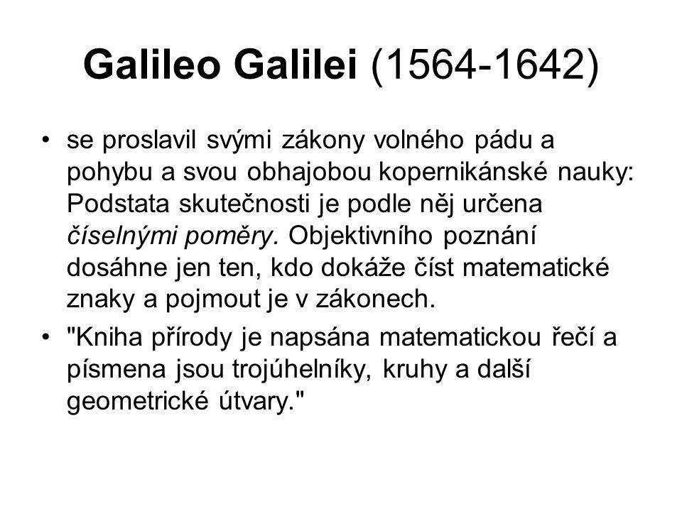 Galileo Galilei (1564-1642) se proslavil svými zákony volného pádu a pohybu a svou obhajobou kopernikánské nauky: Podstata skutečnosti je podle něj ur