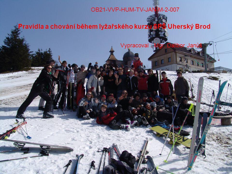 Pravidla a chování během lyžařského kurzu SPŠ Uherský Brod Vypracoval : Mgr. Dalibor Janůš OB21-VVP-HUM-TV-JAN-M-2-007