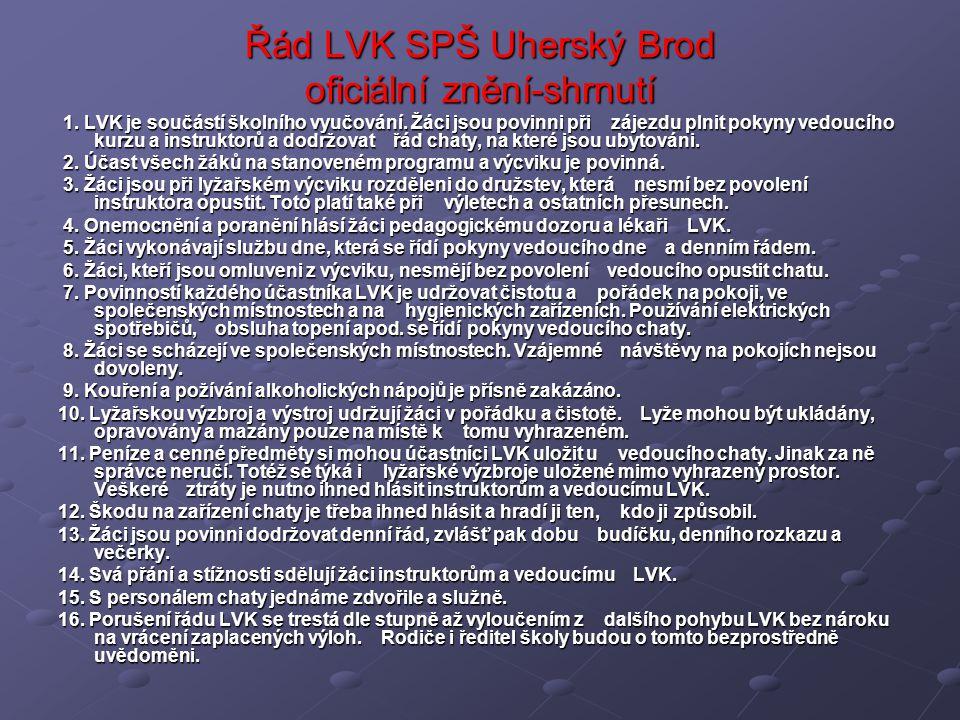 Řád LVK SPŠ Uherský Brod oficiální znění-shrnutí 1. LVK je součástí školního vyučování. Žáci jsou povinni při zájezdu plnit pokyny vedoucího kurzu a i