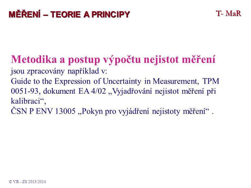 """T- MaR MĚŘENÍ – TEORIE A PRINCIPY Metodika a postup výpočtu nejistot měření jsou zpracovány například v: Guide to the Expression of Uncertainty in Measurement, TPM 0051-93, dokument EA 4/02 """"Vyjadřování nejistot měření při kalibraci , ČSN P ENV 13005 """"Pokyn pro vyjádření nejistoty měření ."""