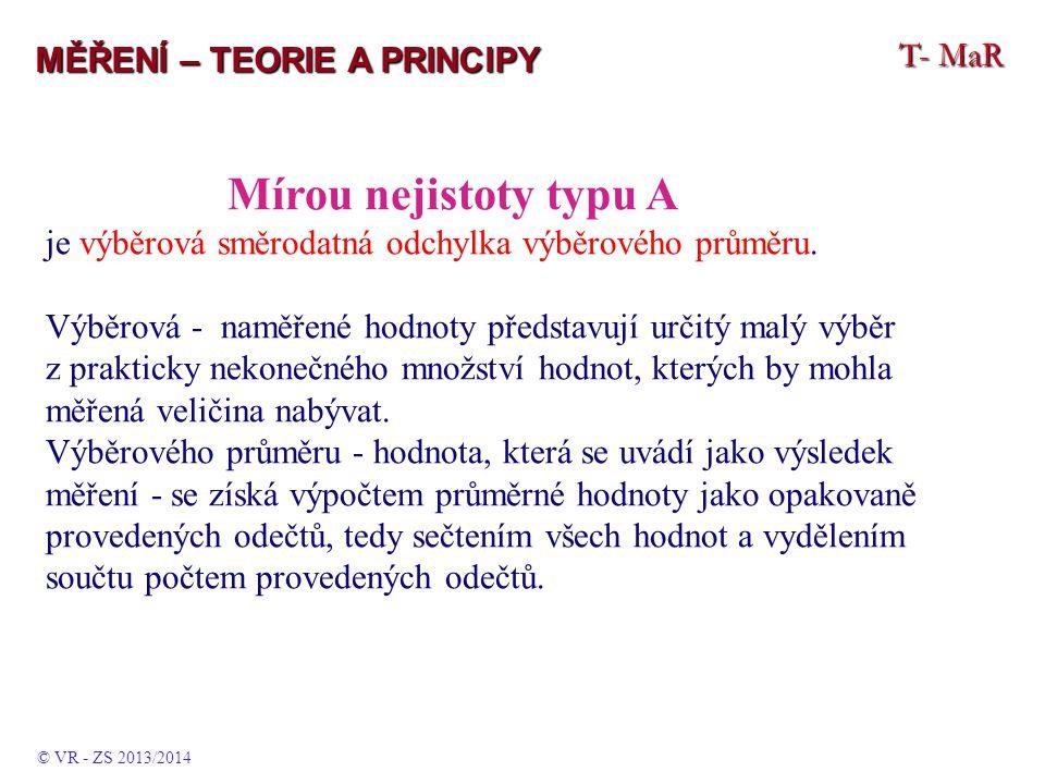 T- MaR MĚŘENÍ – TEORIE A PRINCIPY Mírou nejistoty typu A je výběrová směrodatná odchylka výběrového průměru. Výběrová - naměřené hodnoty představují u