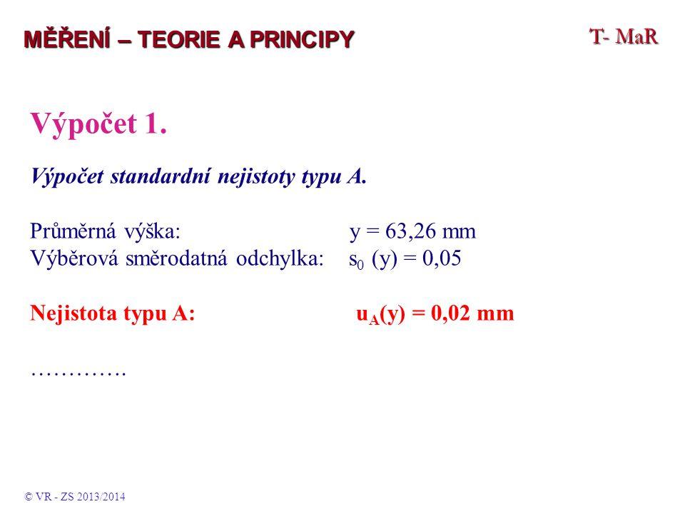 T- MaR MĚŘENÍ – TEORIE A PRINCIPY Výpočet 1. Výpočet standardní nejistoty typu A. Průměrná výška: y = 63,26 mm Výběrová směrodatná odchylka: s 0 (y) =