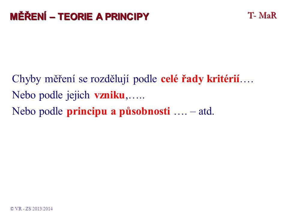 T- MaR MĚŘENÍ – TEORIE A PRINCIPY Chyby měření se rozdělují podle celé řady kritérií…. Nebo podle jejich vzniku,….. Nebo podle principu a působnosti …