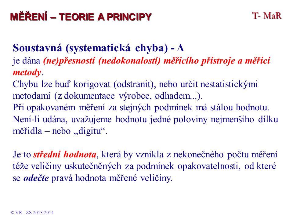 T- MaR MĚŘENÍ – TEORIE A PRINCIPY Soustavná (systematická chyba) - Δ je dána (ne)přesností (nedokonalostí) měřicího přístroje a měřicí metody. Chybu l