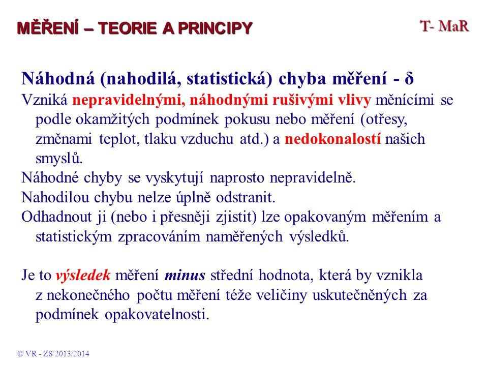 T- MaR MĚŘENÍ – TEORIE A PRINCIPY Náhodná (nahodilá, statistická) chyba měření - δ Vzniká nepravidelnými, náhodnými rušivými vlivy měnícími se podle o