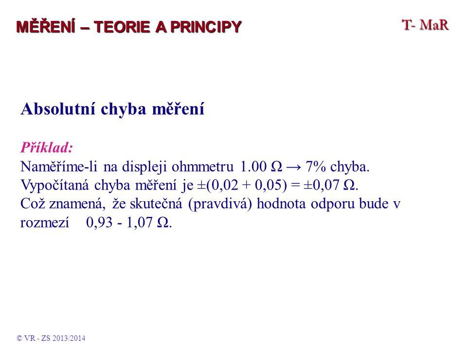 T- MaR MĚŘENÍ – TEORIE A PRINCIPY Absolutní chyba měření Příklad: Naměříme-li na displeji ohmmetru 1.00 Ω → 7% chyba. Vypočítaná chyba měření je ±(0,0
