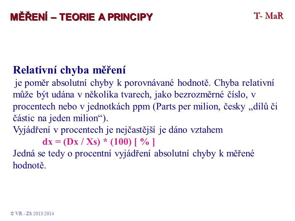 T- MaR MĚŘENÍ – TEORIE A PRINCIPY Relativní chyba měření je poměr absolutní chyby k porovnávané hodnotě.