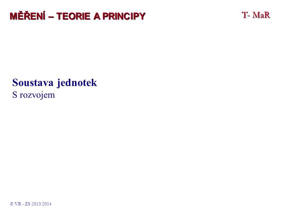 T- MaR MĚŘENÍ – TEORIE A PRINCIPY Soustava jednotek S rozvojem © VR - ZS 2013/2014