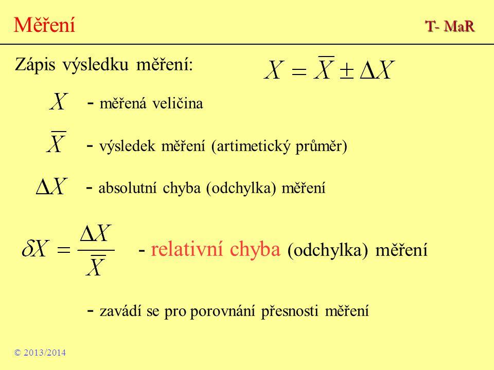 Zápis výsledku měření: - měřená veličina - zavádí se pro porovnání přesnosti měření - výsledek měření (artimetický průměr) - absolutní chyba (odchylka