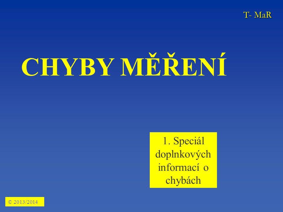 CHYBY MĚŘENÍ podstata chyb měření důvody analýzy chyb měření rozdělení chyb (princip, mat.vyjádření apod.) chyby nepřímých měření – princip, výpočet nejistoty měření – princip, rozdělení, výpočet Hlavní témata – nikoliv však jediná © 2013/2014 Druhy chyb T- MaR