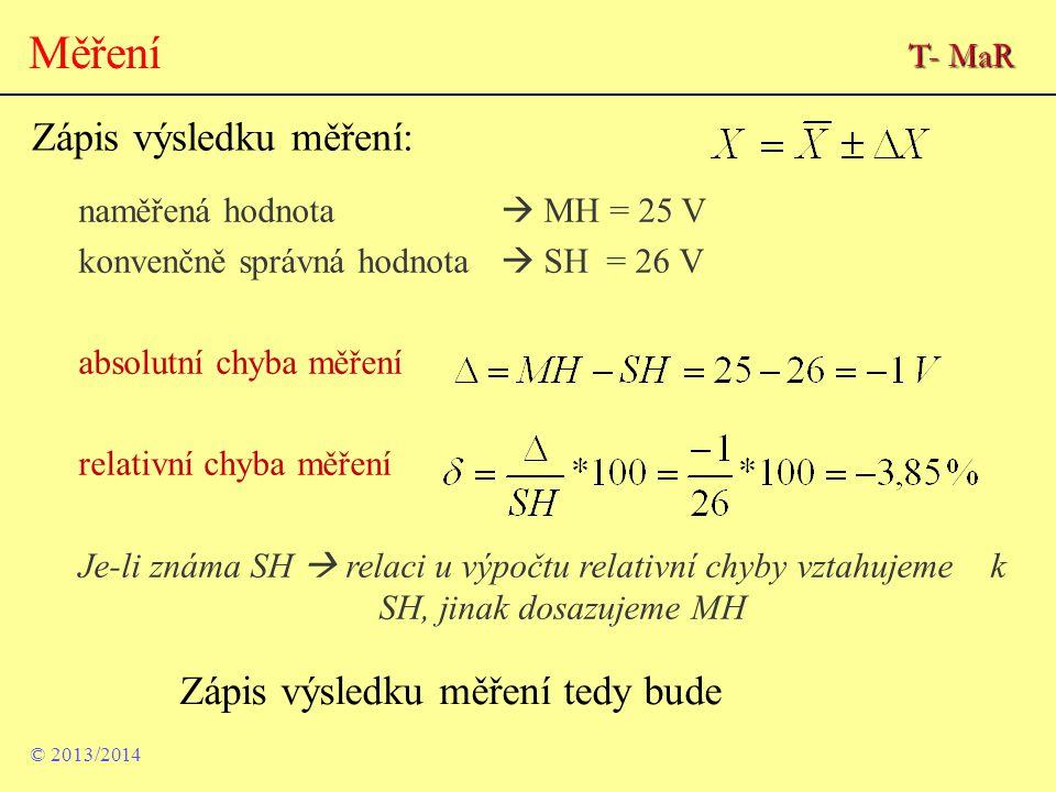 naměřená hodnota  MH = 25 V konvenčně správná hodnota  SH = 26 V absolutní chyba měření relativní chyba měření Je-li známa SH  relaci u výpočtu rel