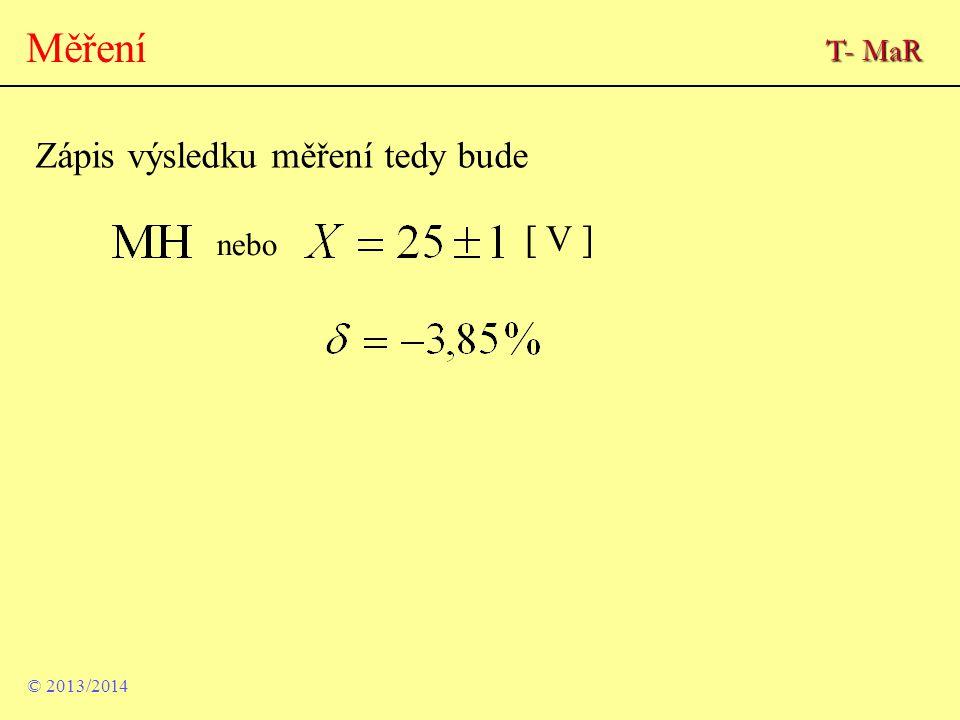 © 2013/2014 Měření Zápis výsledku měření tedy bude [ V ] nebo T- MaR