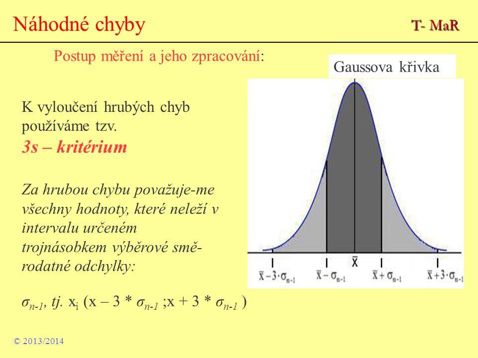Náhodné chyby K vyloučení hrubých chyb používáme tzv. 3s – kritérium Za hrubou chybu považuje-me všechny hodnoty, které neleží v intervalu určeném tro