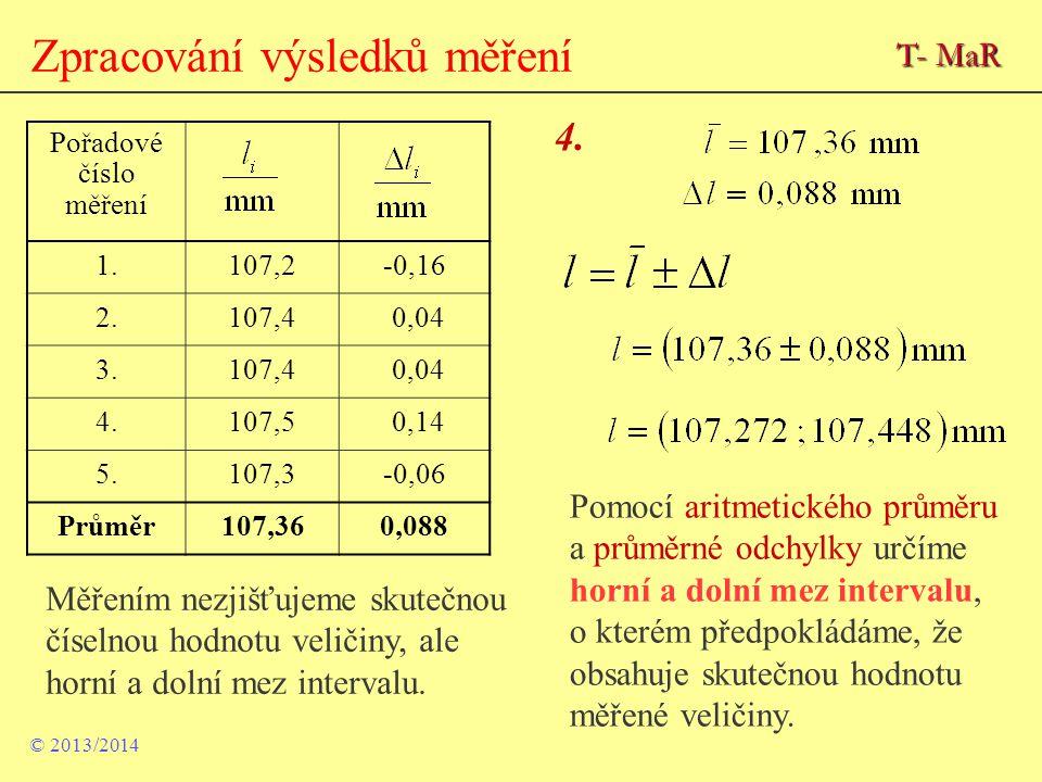 Zpracování výsledků měření Pořadové číslo měření 1.107,2-0,16 2.107,4 0,04 3.107,4 0,04 4.107,5 0,14 5.107,3-0,06 Průměr107,360,088 4. Pomocí aritmeti