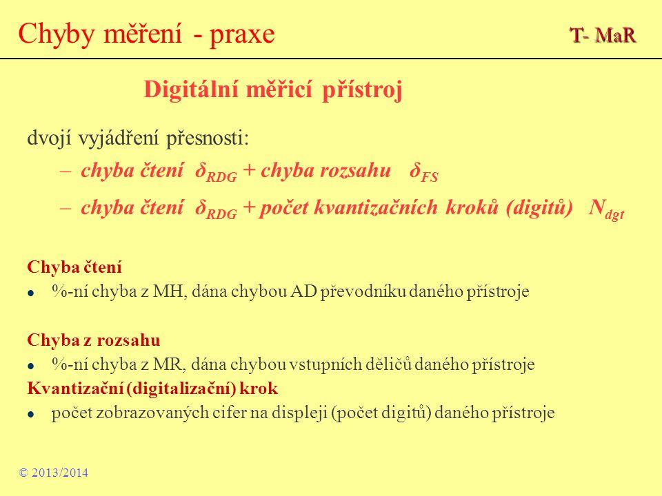 Chyby měření - praxe © 2013/2014 Digitální měřicí přístroj dvojí vyjádření přesnosti: –chyba čtení δ RDG + chyba rozsahu δ FS –chyba čtení δ RDG + poč