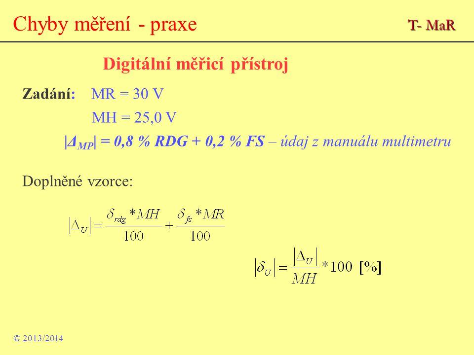 © 2013/2014 Chyby měření - praxe Digitální měřicí přístroj Zadání: MR = 30 V MH = 25,0 V |Δ MP | = 0,8 % RDG + 0,2 % FS – údaj z manuálu multimetru Do